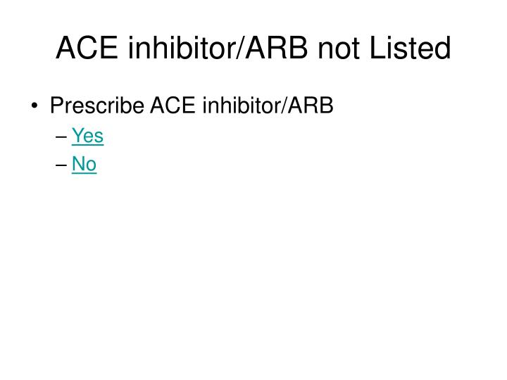 ACE inhibitor/ARB not Listed