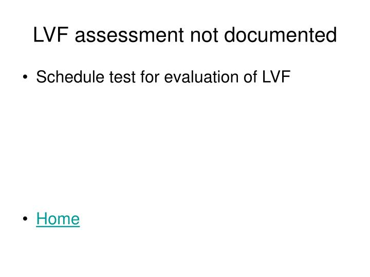 Lvf assessment not documented