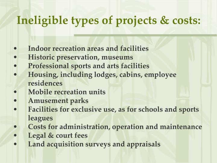 Ineligible types of projects & costs: