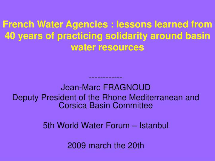 French Water Agencies : lessons learned from 40 years of practicing solidarity around basin water re...