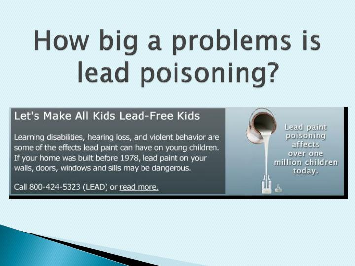 How big a problems is lead poisoning?