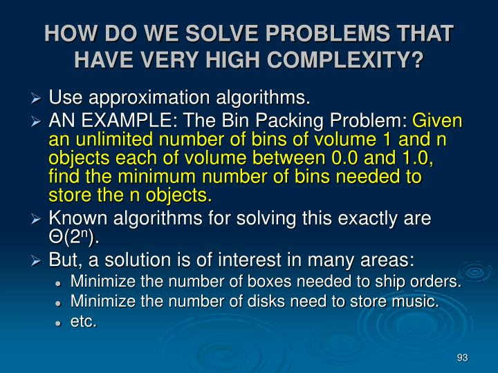 HOW DO WE SOLVE PROBLEMS THAT HAVE VERY HIGH COMPLEXITY?