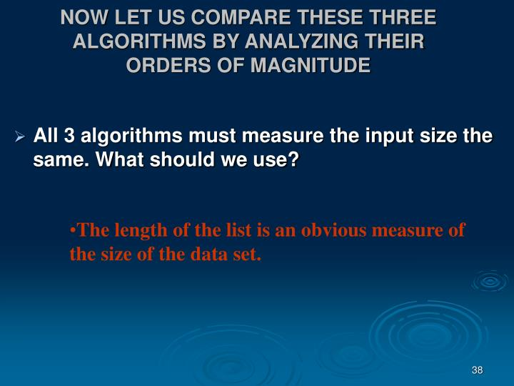 NOW LET US COMPARE THESE THREE ALGORITHMS BY ANALYZING THEIR ORDERS OF MAGNITUDE