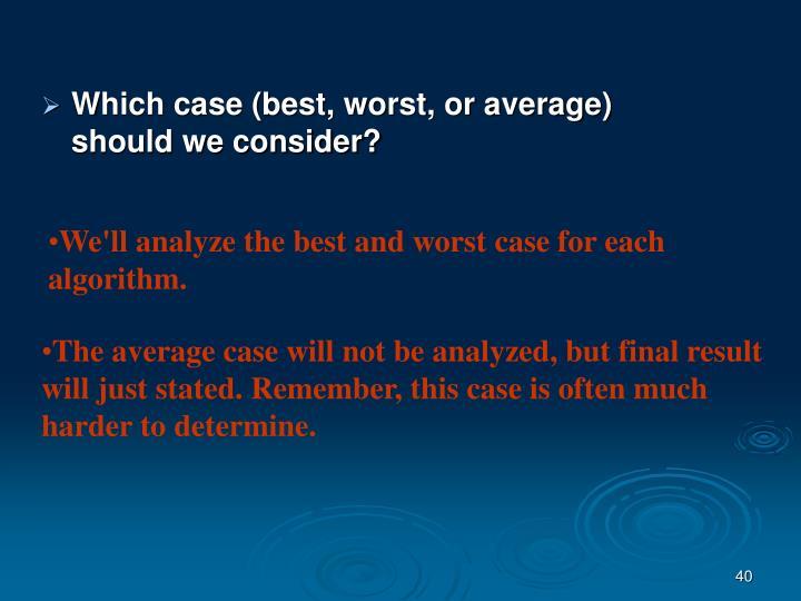 Which case (best, worst, or average) should we consider?
