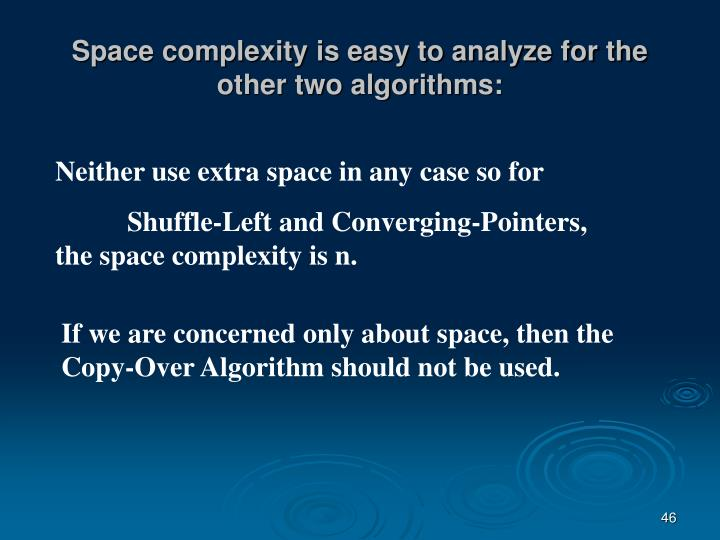 Space complexity is easy to analyze for the other two algorithms: