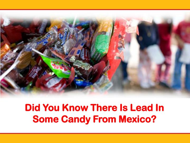 did you know there is lead in some candy from mexico n.