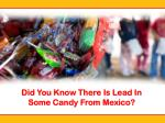 did you know there is lead in some candy from mexico