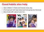 good habits also help