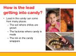 how is the lead getting into candy