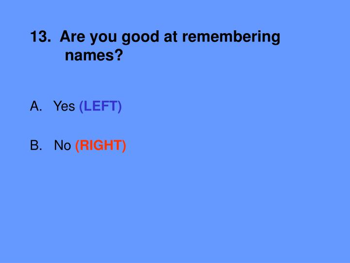 13.  Are you good at remembering 	names?