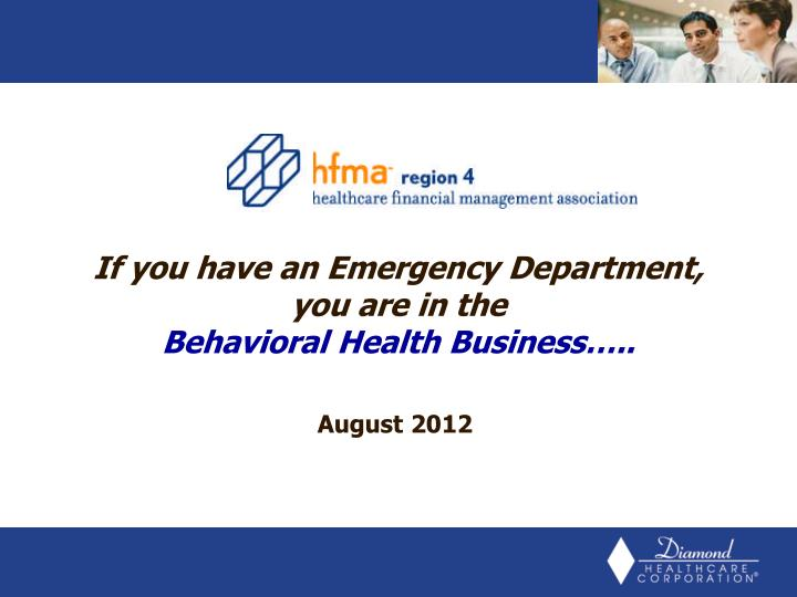 If you have an emergency department you are in the behavioral health business