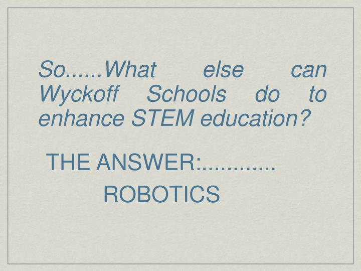 So......What else can Wyckoff Schools do to enhance STEM education?
