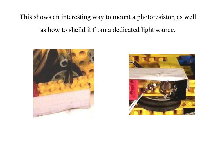 This shows an interesting way to mount a photoresistor, as well as how to sheild it from a dedicated light source.