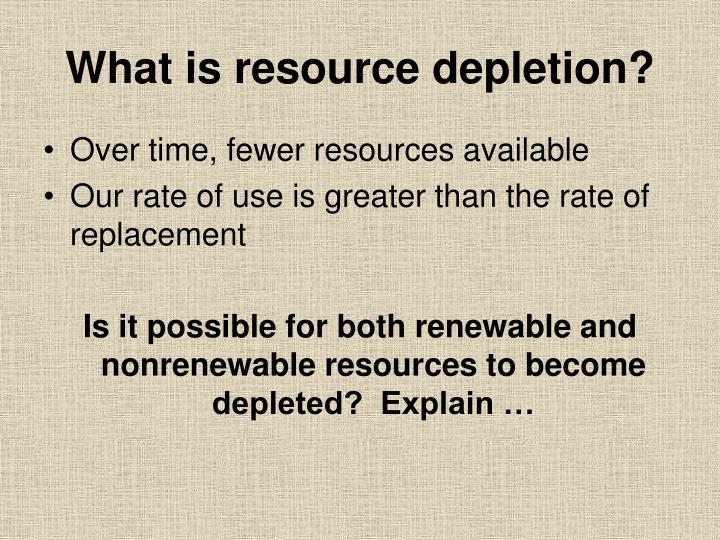 What is resource depletion?