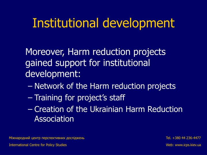 Moreover, Harm reduction projects gained support for institutional development: