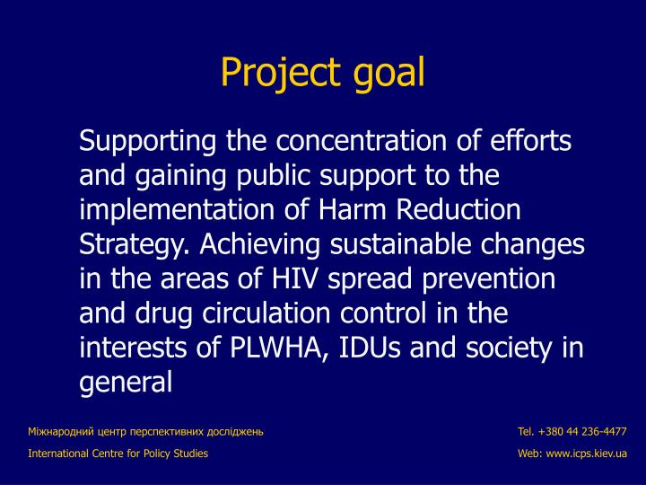 Supporting the concentration of efforts and gaining public support to the implementation of Harm Reduction Strategy. Achieving sustainable changes in the areas of HIV spread prevention and drug circulation control in the interests of PLWHA, IDUs and society in general