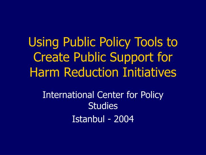 Using public policy tools to create public support for harm reduction initiatives