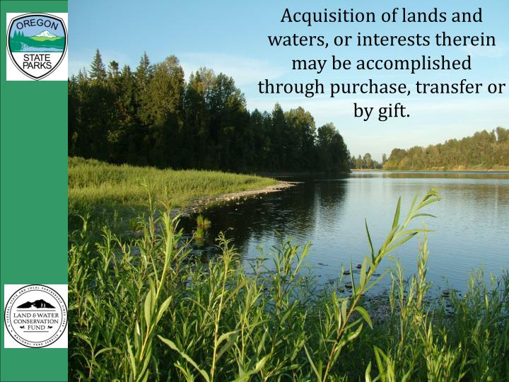 Acquisition of lands and waters, or interests therein may be accomplished through purchase, transfer or by gift.