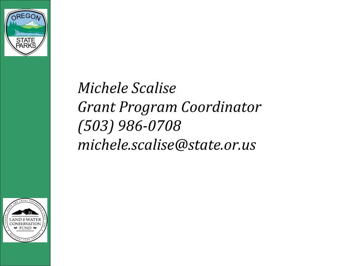 Michele scalise grant program coordinator 503 986 0708 michele scalise@state or us