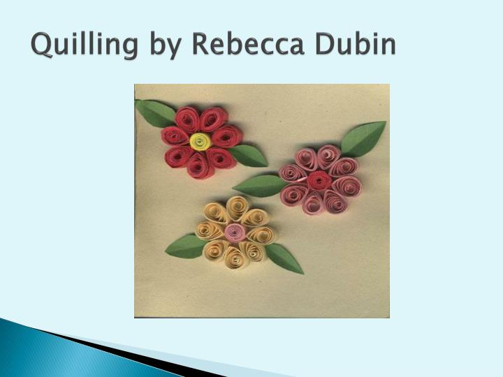 Quilling by Rebecca Dubin