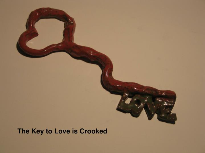 The Key to Love is Crooked