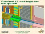 viewscreen 2 0 view target nose from upstream