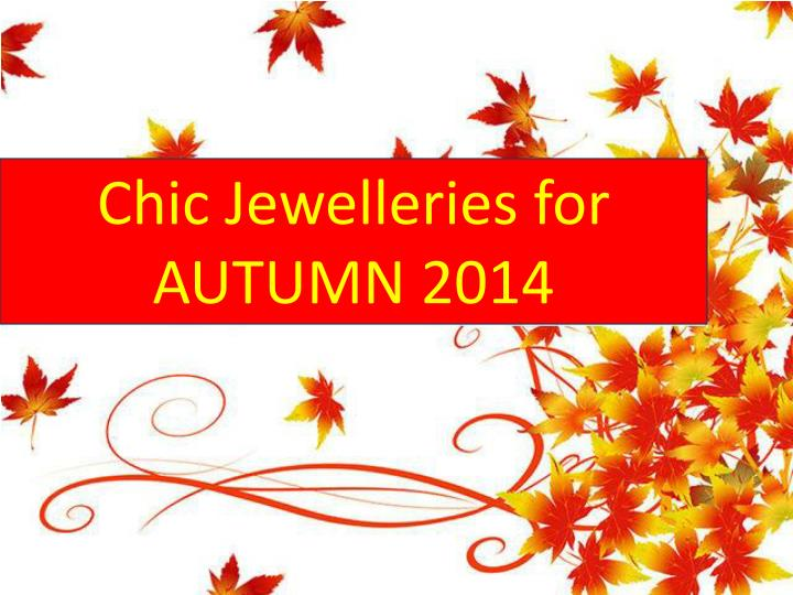 Chic Jewelleries for AUTUMN 2014