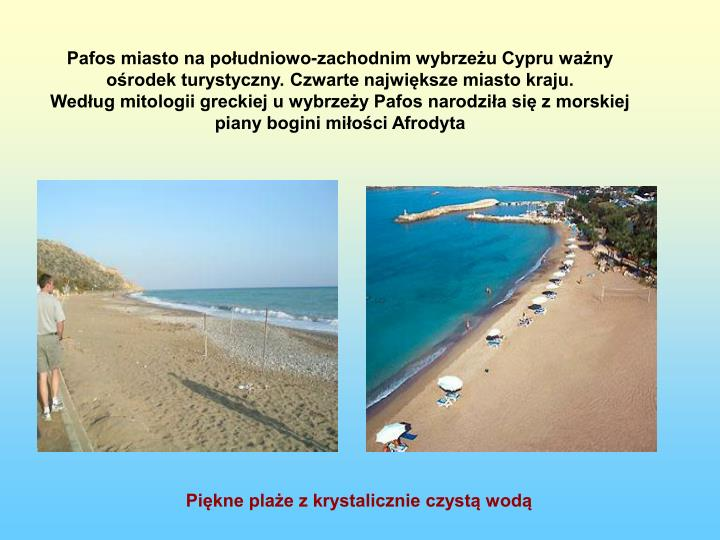 Pafos miasto na południowo-zachodnim wybrzeżu Cypru ważny ośrodek turystyczny. Czwarte największe miasto kraju.