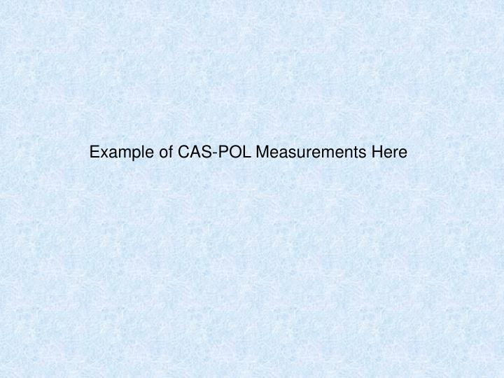 Example of CAS-POL Measurements Here