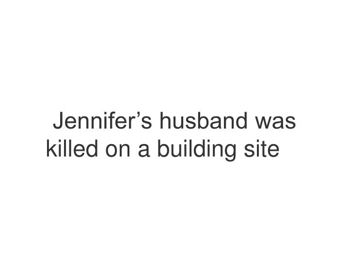 Jennifer's husband was killed on a building site