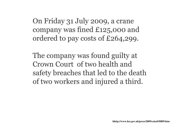 On Friday 31 July 2009, a crane company was fined £125,000 and ordered to pay costs of £264,299.