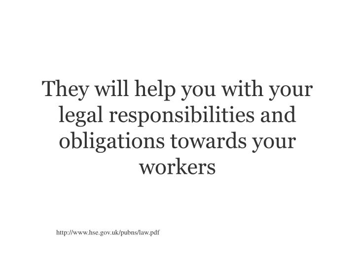 They will help you with your legal responsibilities and obligations towards your workers