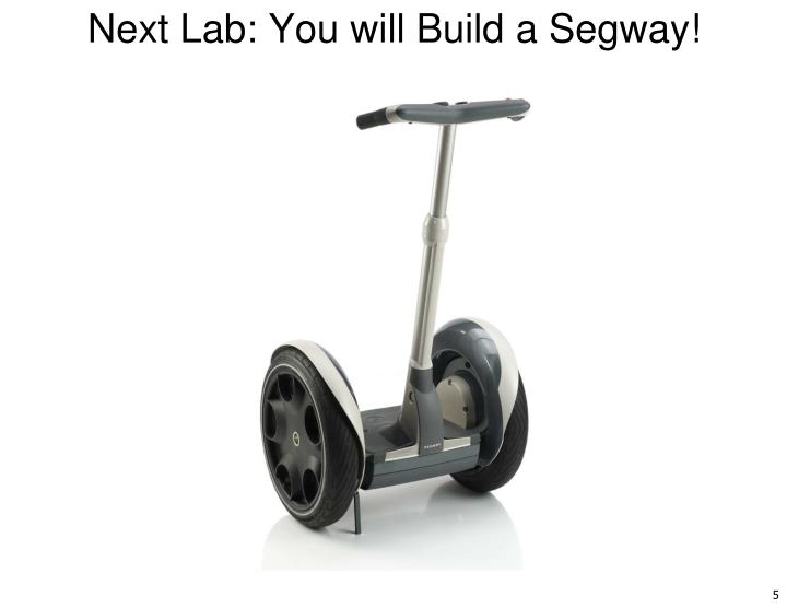 Next Lab: You will Build a Segway!
