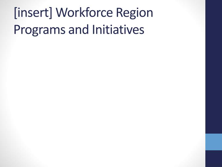 [insert] Workforce Region