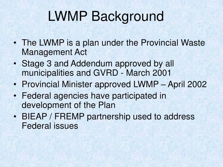 The LWMP is a plan under the Provincial Waste Management Act