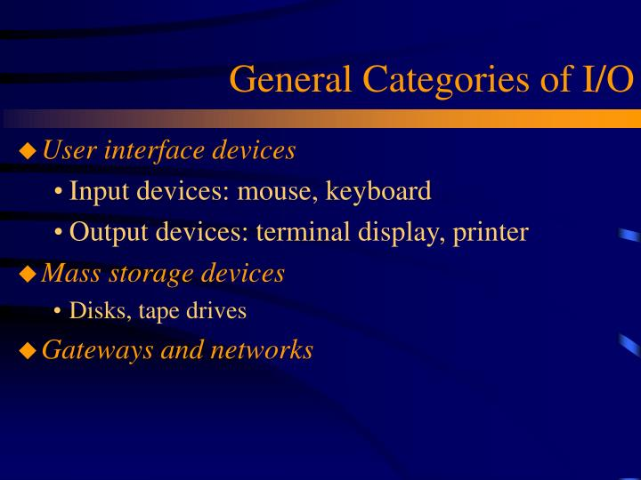 General categories of i o