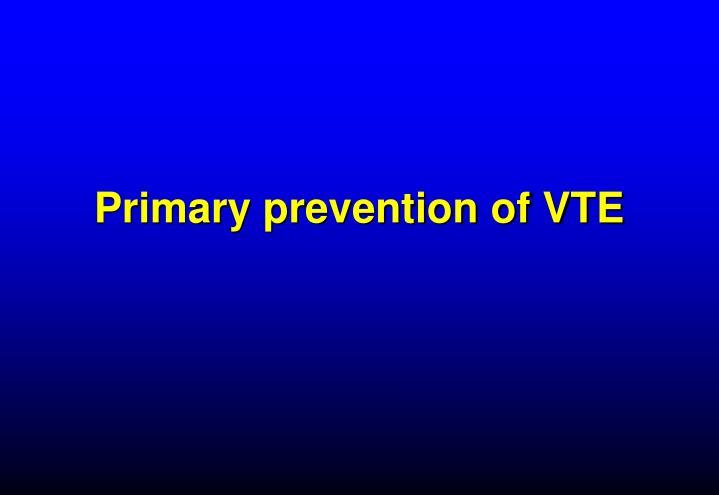 Primary prevention of vte