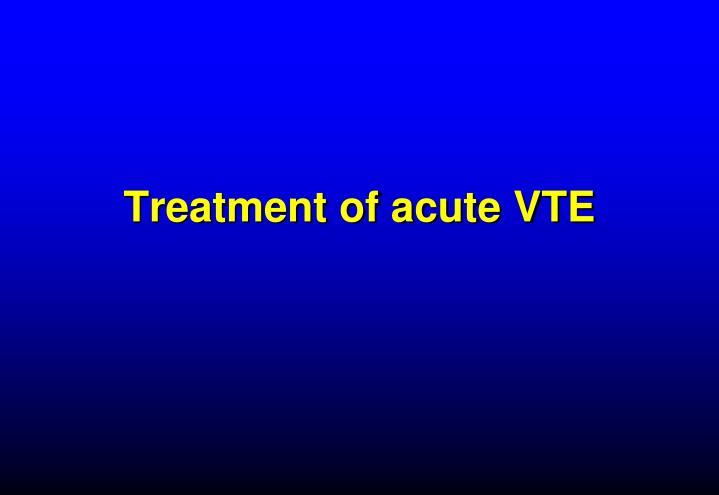 Treatment of acute VTE