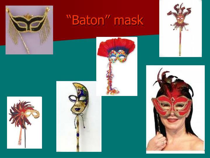 """Baton"" mask"