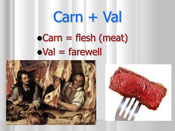 Carn = flesh (meat)