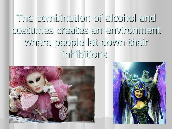 The combination of alcohol and costumes creates an environment where people let down their inhibitions.