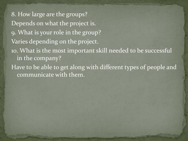8. How large are the groups?