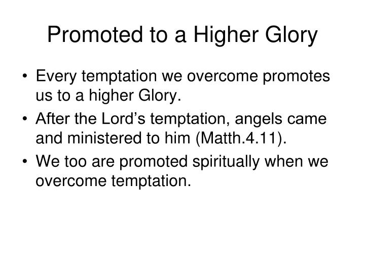 Promoted to a Higher Glory