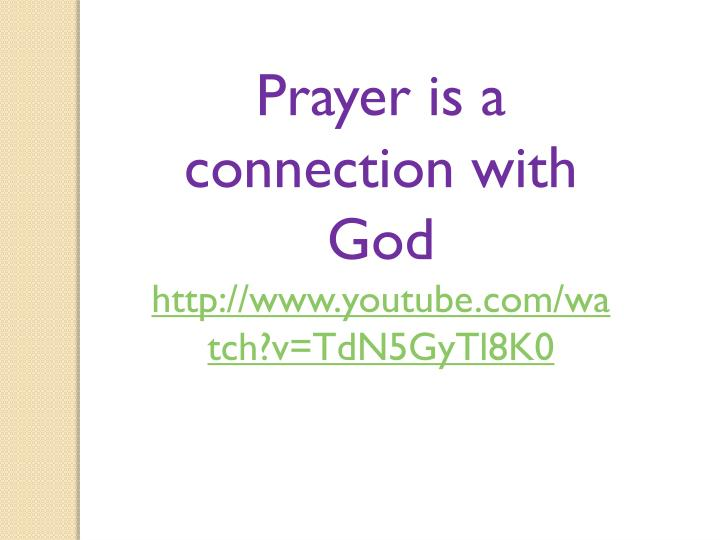Prayer is a connection with God