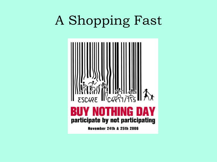 A Shopping Fast