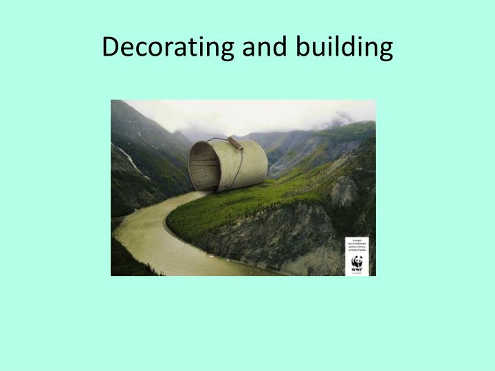 Decorating and building