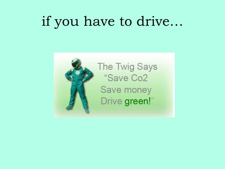 if you have to drive…