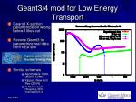geant3 4 mod for low energy transport