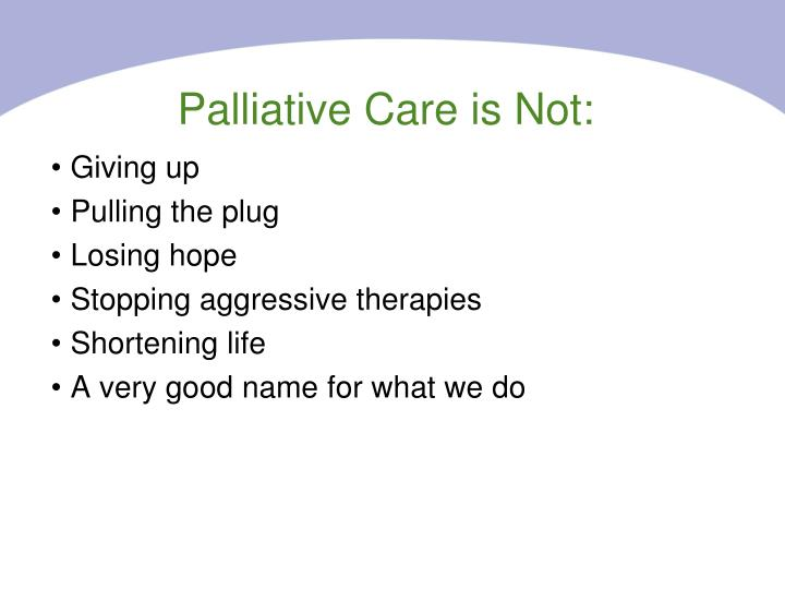 Palliative Care is Not: