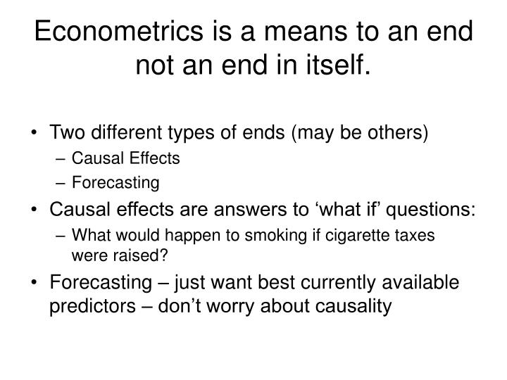 Econometrics is a means to an end not an end in itself.